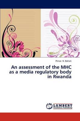 An Assessment of the Mhc as a Media Regulatory Body in Rwanda (Paperback)