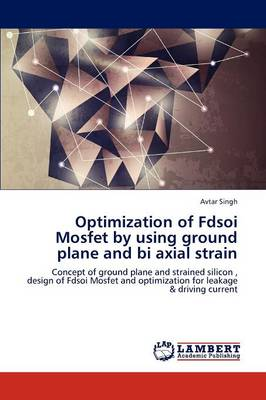 Optimization of Fdsoi Mosfet by Using Ground Plane and Bi Axial Strain (Paperback)