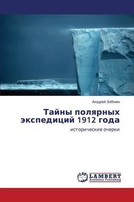 Tayny Polyarnykh Ekspeditsiy 1912 Goda (Paperback)