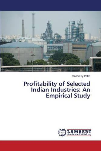 Profitability of Selected Indian Industries: An Empirical Study (Paperback)