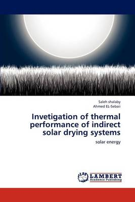 Invetigation of Thermal Performance of Indirect Solar Drying Systems (Paperback)