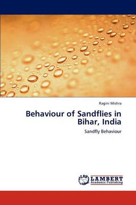 Behaviour of Sandflies in Bihar, India (Paperback)