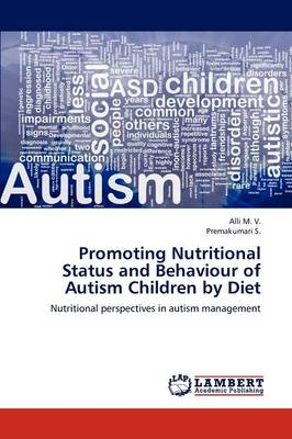 Promoting Nutritional Status and Behaviour of Autism Children by Diet (Paperback)