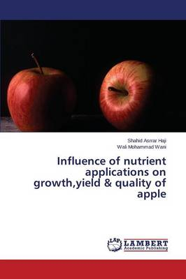 Influence of Nutrient Applications on Growth, Yield & Quality of Apple (Paperback)