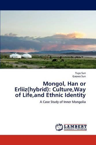 Mongol, Han or Erliiz(hybrid): Culture, Way of Life, and Ethnic Identity (Paperback)