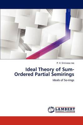Ideal Theory of Sum-Ordered Partial Semirings (Paperback)