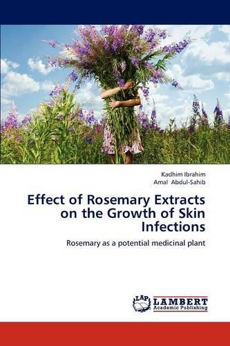 Effect of Rosemary Extracts on the Growth of Skin Infections (Paperback)