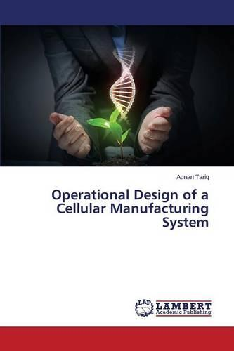 Operational Design of a Cellular Manufacturing System (Paperback)