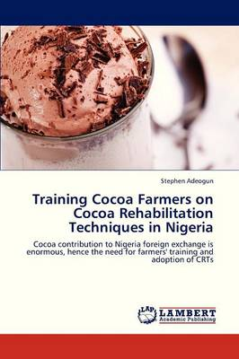 Training Cocoa Farmers on Cocoa Rehabilitation Techniques in Nigeria (Paperback)