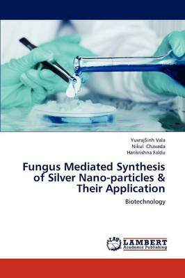Fungus Mediated Synthesis of Silver Nano-Particles & Their Application (Paperback)