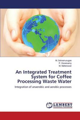 An Integrated Treatment System for Coffee Processing Waste Water (Paperback)