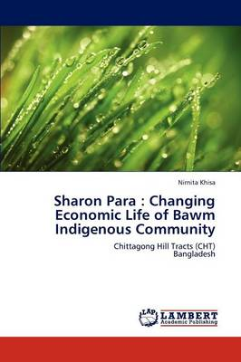 Sharon Para: Changing Economic Life of Bawm Indigenous Community (Paperback)