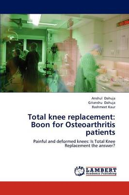 Total Knee Replacement: Boon for Osteoarthritis Patients (Paperback)