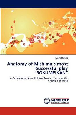 Anatomy of Mishima's Most Successful Play Rokumeikan (Paperback)