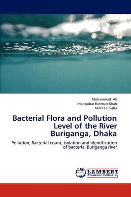 Bacterial Flora and Pollution Level of the River Buriganga, Dhaka (Paperback)