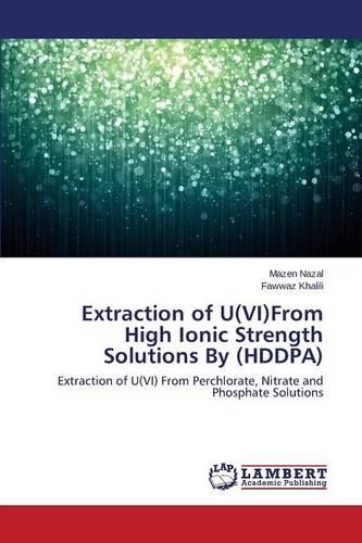 Extraction of U(vi)from High Ionic Strength Solutions by (Hddpa) (Paperback)
