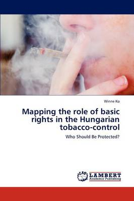 Mapping the Role of Basic Rights in the Hungarian Tobacco-Control (Paperback)