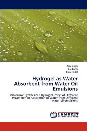 Hydrogel as Water Absorbent from Water Oil Emulsions (Paperback)