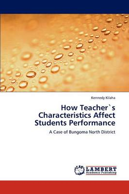 How Teachers Characteristics Affect Students Performance (Paperback)