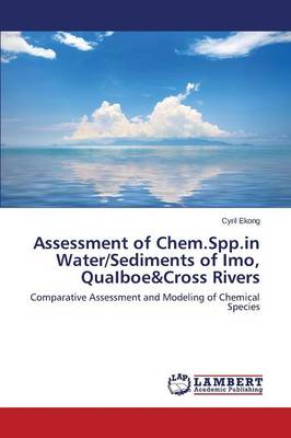 Assessment of Chem.Spp.in Water/Sediments of Imo, Quaiboe&cross Rivers (Paperback)