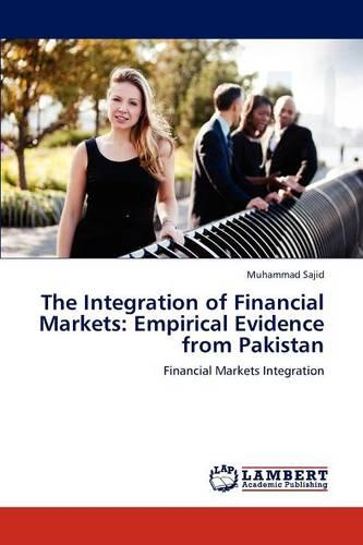 The Integration of Financial Markets: Empirical Evidence from Pakistan (Paperback)