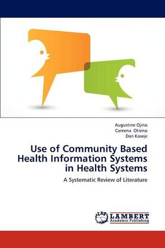 Use of Community Based Health Information Systems in Health Systems (Paperback)
