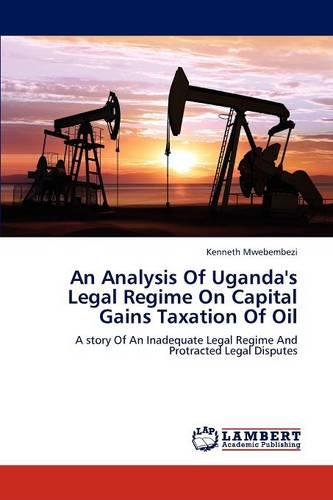An Analysis of Uganda's Legal Regime on Capital Gains Taxation of Oil (Paperback)