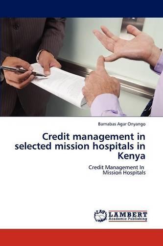 Credit Management in Selected Mission Hospitals in Kenya (Paperback)