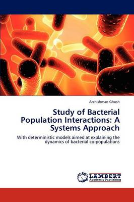 Study of Bacterial Population Interactions: A Systems Approach (Paperback)