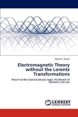 Electromagnetic Theory Without the Lorentz Transformations (Paperback)