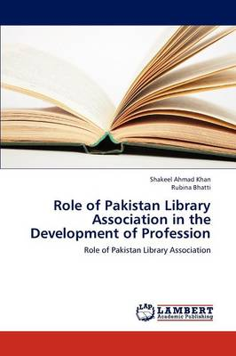 Role of Pakistan Library Association in the Development of Profession (Paperback)