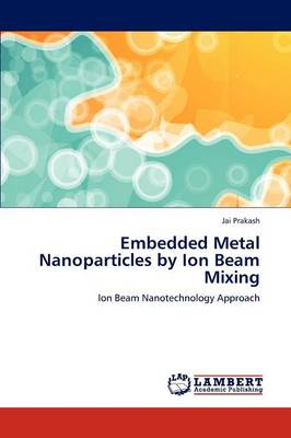 Embedded Metal Nanoparticles by Ion Beam Mixing (Paperback)