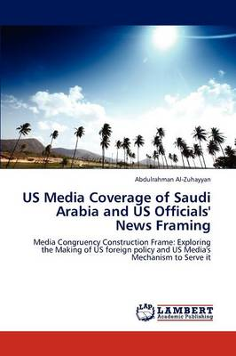 Us Media Coverage of Saudi Arabia and Us Officials' News Framing (Paperback)