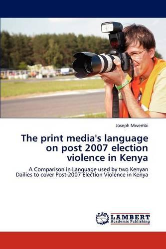 The Print Media's Language on Post 2007 Election Violence in Kenya (Paperback)
