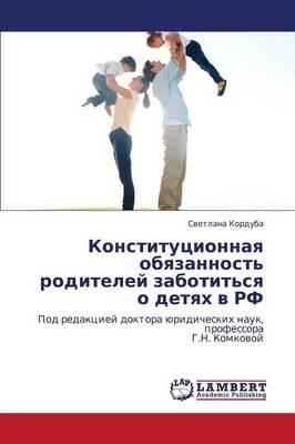 Konstitutsionnaya Obyazannost' Roditeley Zabotit'sya O Detyakh V RF (Paperback)