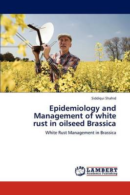 Epidemiology and Management of White Rust in Oilseed Brassica (Paperback)