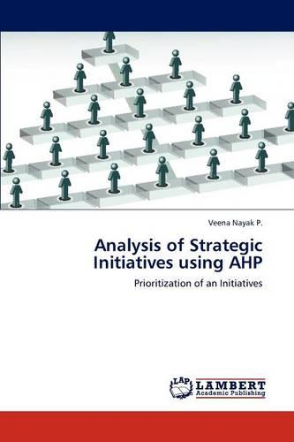 Analysis of Strategic Initiatives Using Ahp (Paperback)