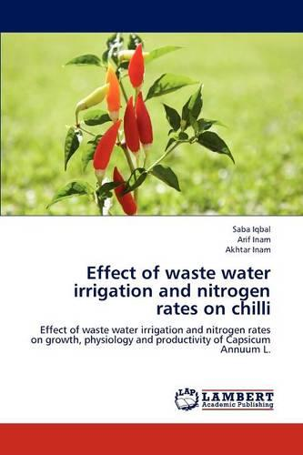 Effect of Waste Water Irrigation and Nitrogen Rates on Chilli (Paperback)