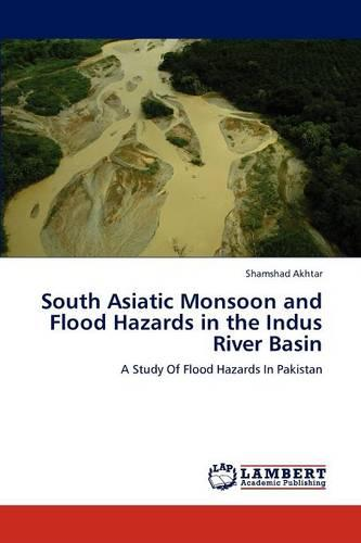 South Asiatic Monsoon and Flood Hazards in the Indus River Basin (Paperback)