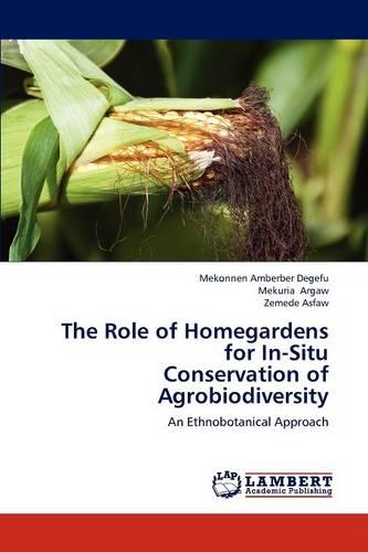 The Role of Homegardens for In-Situ Conservation of Agrobiodiversity (Paperback)