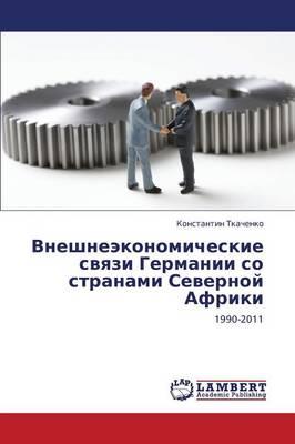 Vneshneekonomicheskie Svyazi Germanii So Stranami Severnoy Afriki (Paperback)