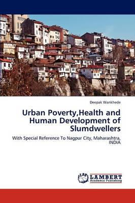 Urban Poverty, Health and Human Development of Slumdwellers (Paperback)