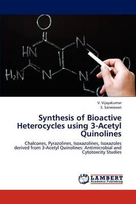 Synthesis of Bioactive Heterocycles Using 3-Acetyl Quinolines (Paperback)