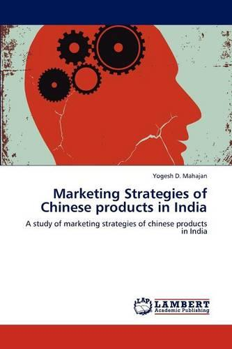 Marketing Strategies of Chinese Products in India (Paperback)