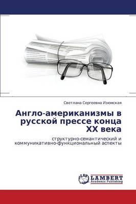Anglo-Amerikanizmy V Russkoy Presse Kontsa Khkh Veka (Paperback)