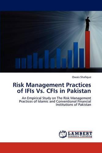 Risk Management Practices of Ifis vs. Cfis in Pakistan (Paperback)