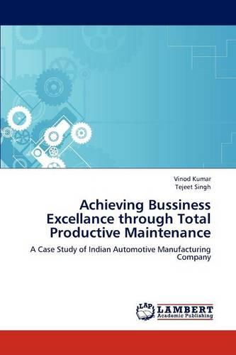 Achieving Bussiness Excellance Through Total Productive Maintenance (Paperback)