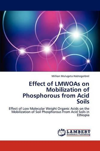 Effect of Lmwoas on Mobilization of Phosphorous from Acid Soils (Paperback)