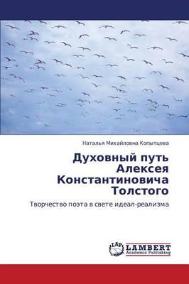 Dukhovnyy Put' Alekseya Konstantinovicha Tolstogo (Paperback)