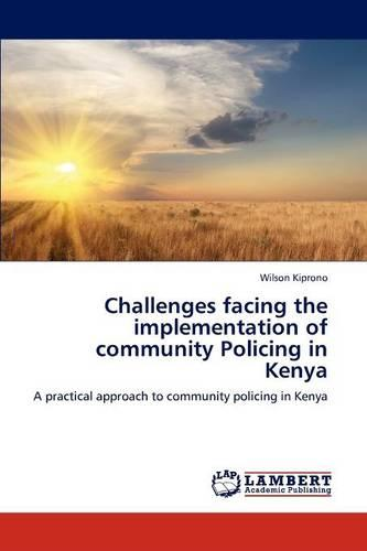 Challenges Facing the Implementation of Community Policing in Kenya (Paperback)